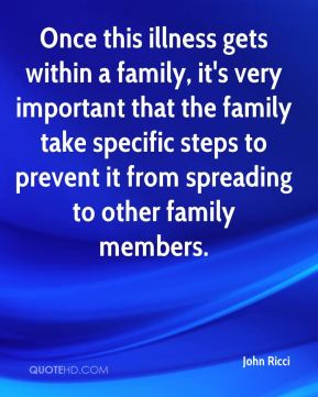 Once this illness gets within a family, it's very important that the family take specific steps to prevent it from spreading to other family members.