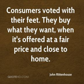 John Rittenhouse  - Consumers voted with their feet. They buy what they want, when it's offered at a fair price and close to home.