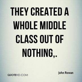 They created a whole middle class out of nothing.
