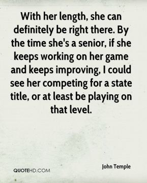 With her length, she can definitely be right there. By the time she's a senior, if she keeps working on her game and keeps improving, I could see her competing for a state title, or at least be playing on that level.