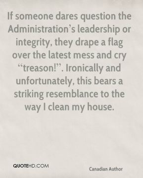 """If someone dares question the Administration's leadership or integrity, they drape a flag over the latest mess and cry """"treason!"""". Ironically and unfortunately, this bears a striking resemblance to the way I clean my house."""