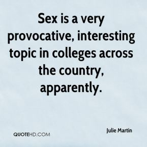 Julie Martin  - Sex is a very provocative, interesting topic in colleges across the country, apparently.