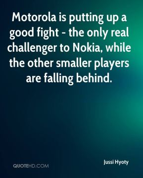 Jussi Hyoty  - Motorola is putting up a good fight - the only real challenger to Nokia, while the other smaller players are falling behind.