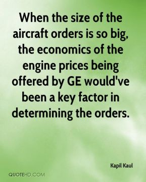 Kapil Kaul  - When the size of the aircraft orders is so big, the economics of the engine prices being offered by GE would've been a key factor in determining the orders.