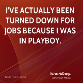 I've actually been turned down for jobs because I was in Playboy.