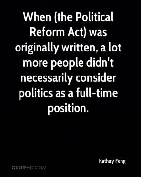 Kathay Feng  - When (the Political Reform Act) was originally written, a lot more people didn't necessarily consider politics as a full-time position.