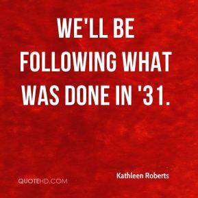 Kathleen Roberts  - We'll be following what was done in '31.