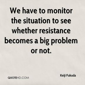 Keiji Fukuda  - We have to monitor the situation to see whether resistance becomes a big problem or not.