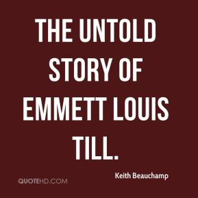 Keith Beauchamp  - The Untold Story of Emmett Louis Till.