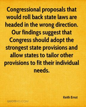 Keith Ernst  - Congressional proposals that would roll back state laws are headed in the wrong direction. Our findings suggest that Congress should adopt the strongest state provisions and allow states to tailor other provisions to fit their individual needs.