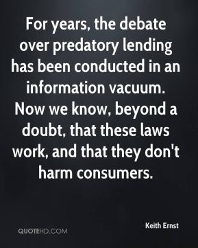 Keith Ernst  - For years, the debate over predatory lending has been conducted in an information vacuum. Now we know, beyond a doubt, that these laws work, and that they don't harm consumers.