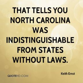 Keith Ernst  - That tells you North Carolina was indistinguishable from states without laws.