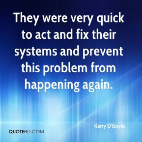 Kerry O'Boyle  - They were very quick to act and fix their systems and prevent this problem from happening again.