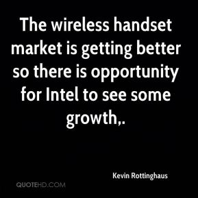 Kevin Rottinghaus  - The wireless handset market is getting better so there is opportunity for Intel to see some growth.