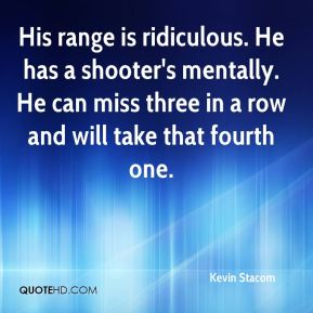 Kevin Stacom  - His range is ridiculous. He has a shooter's mentally. He can miss three in a row and will take that fourth one.