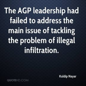Kuldip Nayar  - The AGP leadership had failed to address the main issue of tackling the problem of illegal infiltration.
