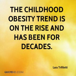 Lara Trifiletti  - The childhood obesity trend is on the rise and has been for decades.