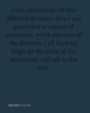 Larry Hunter  - I was commander of two different divisions, then I was promoted to captain of operations, which was over all the divisions. I sill have my finger on the pulse of the operations, still talk to the men.