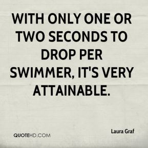 Laura Graf  - With only one or two seconds to drop per swimmer, it's very attainable.