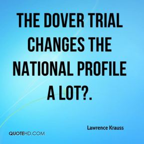 Lawrence Krauss  - The Dover trial changes the national profile a lot?.