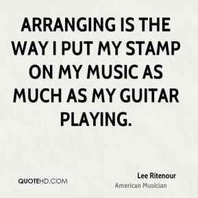 Arranging is the way I put my stamp on my music as much as my guitar playing.