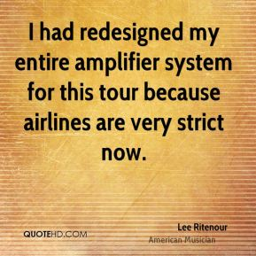 I had redesigned my entire amplifier system for this tour because airlines are very strict now.