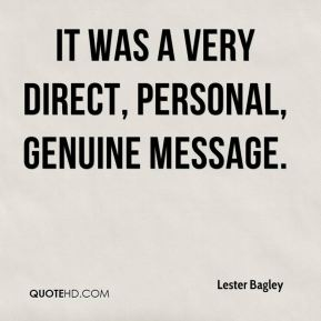 Lester Bagley  - It was a very direct, personal, genuine message.