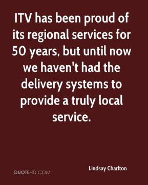 Lindsay Charlton  - ITV has been proud of its regional services for 50 years, but until now we haven't had the delivery systems to provide a truly local service.