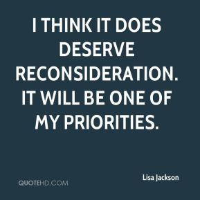 Lisa Jackson  - I think it does deserve reconsideration. It will be one of my priorities.