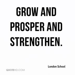 London School  - grow and prosper and strengthen.