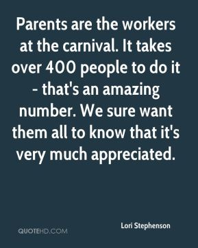 Lori Stephenson  - Parents are the workers at the carnival. It takes over 400 people to do it - that's an amazing number. We sure want them all to know that it's very much appreciated.