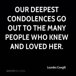 Lourdes Cowgill  - Our deepest condolences go out to the many people who knew and loved her.
