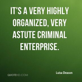 Luisa Deason  - It's a very highly organized, very astute criminal enterprise.
