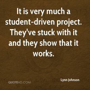 Lynn Johnson  - It is very much a student-driven project. They've stuck with it and they show that it works.