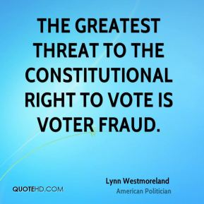 The greatest threat to the constitutional right to vote is voter fraud.