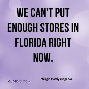 We can't put enough stores in Florida right now.