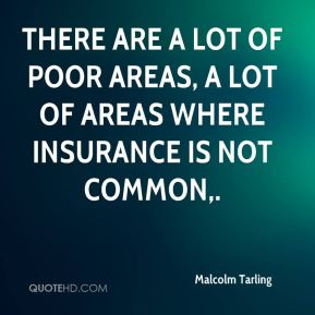 Malcolm Tarling  - There are a lot of poor areas, a lot of areas where insurance is not common.