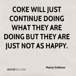 Coke will just continue doing what they are doing but they are just not as happy.