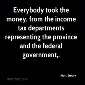 Marc Emery  - Everybody took the money, from the income tax departments representing the province and the federal government.