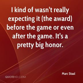 Marc Staal  - I kind of wasn't really expecting it (the award) before the game or even after the game. It's a pretty big honor.