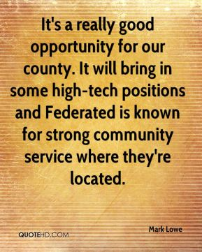 It's a really good opportunity for our county. It will bring in some high-tech positions and Federated is known for strong community service where they're located.
