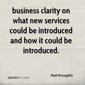 Mark McLaughlin  - business clarity on what new services could be introduced and how it could be introduced.