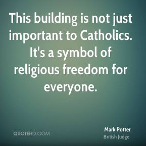 Mark Potter  - This building is not just important to Catholics. It's a symbol of religious freedom for everyone.