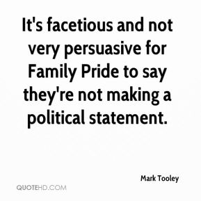 Mark Tooley  - It's facetious and not very persuasive for Family Pride to say they're not making a political statement.