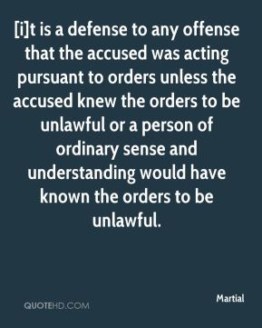 [i]t is a defense to any offense that the accused was acting pursuant to orders unless the accused knew the orders to be unlawful or a person of ordinary sense and understanding would have known the orders to be unlawful.