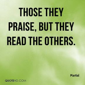 Those they praise, but they read the others.