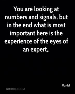 You are looking at numbers and signals, but in the end what is most important here is the experience of the eyes of an expert.