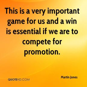 This is a very important game for us and a win is essential if we are to compete for promotion.