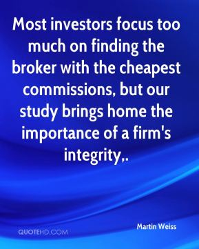 Martin Weiss  - Most investors focus too much on finding the broker with the cheapest commissions, but our study brings home the importance of a firm's integrity.