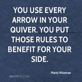 Marty Wiseman  - You use every arrow in your quiver. You put those rules to benefit for your side.